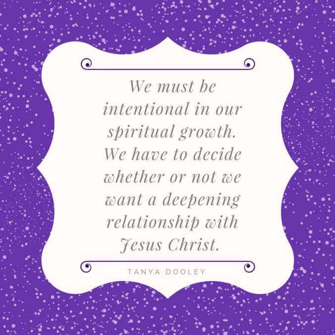 We must be intentional in our spiritual growth. We have to decide whether or not we want a deepening relationship with Jesus Christ.