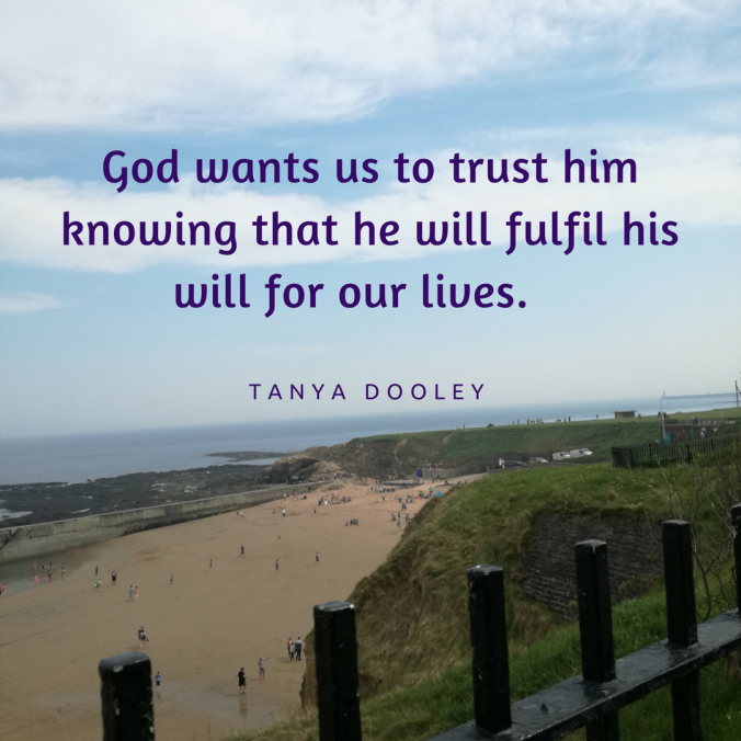 God wants us to trust him knowing that he will fulfil his will for our lives. It_s not our will, but his will.1