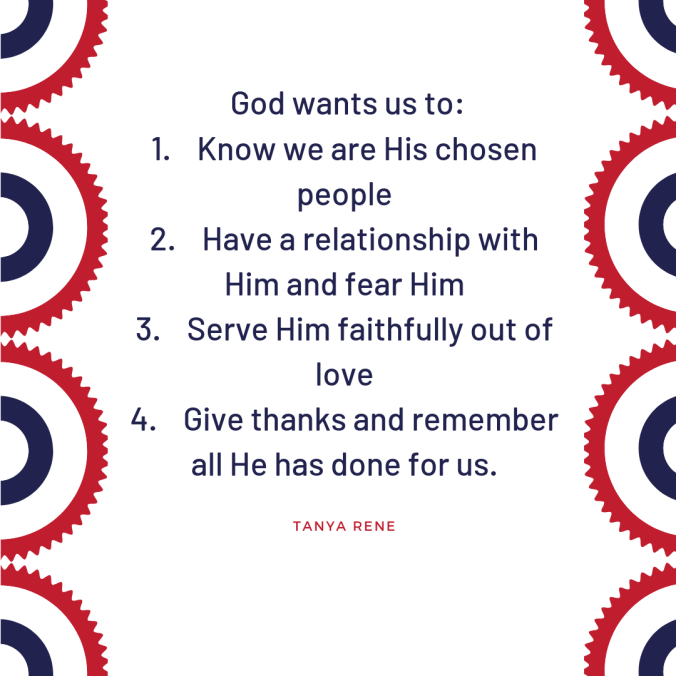 God wants us to_ 1. Know we are His chosen people 2. Have a relationship with Him and fear Him 3. Serve Him faithfully out of love 4. Give thanks and remember all He has done for us..png